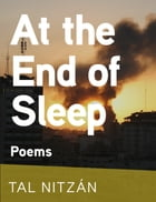 At the End of Sleep: Poems by Tal Nitzán