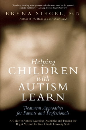 Helping Children with Autism Learn Treatment Approaches for Parents and Professionals