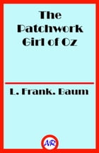 The Patchwork Girl of Oz (Illustrated) by L. Frank Baum