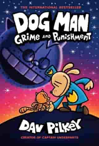 Dog Man: Grime and Punishment: From the Creator of Captain Underpants (Dog Man #9) by Dav Pilkey