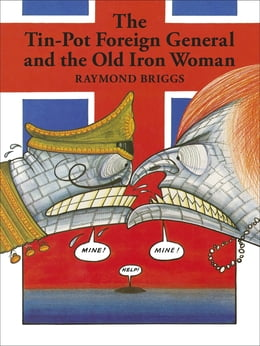 Book The Tin-Pot Foreign General And the Old Iron Woman by Raymond Briggs