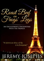 Roast Beef on Frogs' Legs: An Englishman's Encounters with the French by Jeremy JOSEPHS