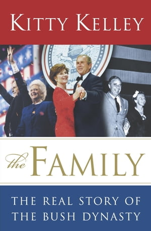 The Family: The Real Story of the Bush Dynasty by Kitty Kelley