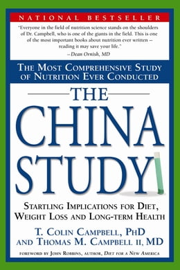Book The China Study: The Most Comprehensive Study of Nutrition Ever Conducted And the Startling… by T. Colin Campbell, Ph.D.