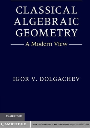 Classical Algebraic Geometry A Modern View