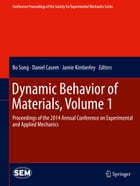 Dynamic Behavior of Materials, Volume 1: Proceedings of the 2014 Annual Conference on Experimental and Applied Mechanics by Bo Song
