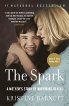 The Spark: A Mother's Story of Nurturing Genius by Kristine Barnett