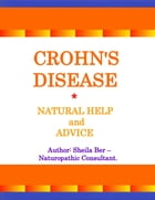 CROHN'S DISEASE - Natural Help and Advice. Author: SHEILA BER- Naturopathic Consultant. by SHEILA BER