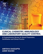 Clinical Chemistry, Immunology and Laboratory Quality Control: A Comprehensive Review for Board Preparation, Certification and Clinical Practice by Amer Wahed