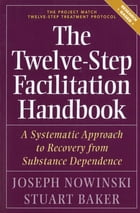The Twelve Step Facilitation Handbook: A Systematic Approach to Recovery from Substance Dependence by Joseph Nowinski, Ph.D.