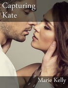 Capturing Kate by Marie Kelly
