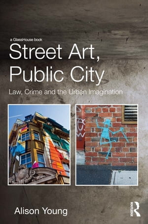 Street Art,  Public City Law,  Crime and the Urban Imagination