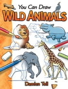 You Can Draw Wild Animals by Damien Toll