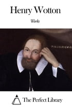 Works of Henry Wotton by Henry Wotton
