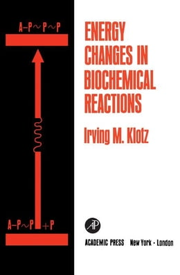 Book Energy Changes in Biochemical Reactions by Klotz, Irving