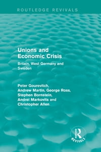 Unions and Economic Crisis: Britain, West Germany and Sweden