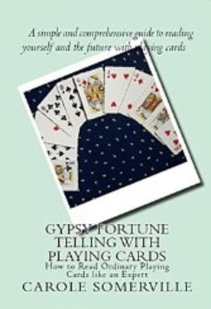 Gypsy Fortune Telling with Playing Cards - How to Read Ordinary Playing Cards Like an Expert