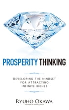 Prosperity Thinking: Developing the Mindset for Attracting Infinite Riches by Ryuho Okawa