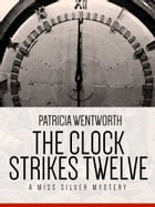 The Clock Strikes Twelve: A Miss Silver Mystery #7 by Patricia Wentworth