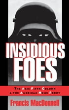 Insidious Foes: The Axis Fifth Column and the American Home Front by Francis MacDonnell