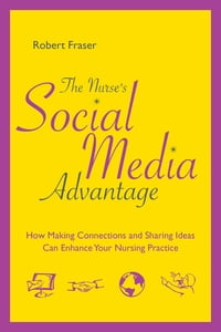 The Nurse's Social Media Advantage: How Making Connections and Sharing Ideas Can Enhance Your…