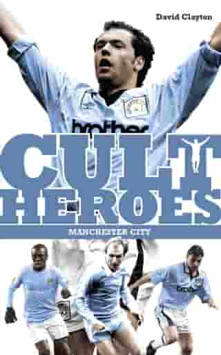 Manchester City Cult Heroes: Citys Greatest Icons by David Clayton