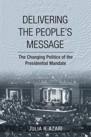 Delivering the People?s Message The Changing Politics of the Presidential Mandate