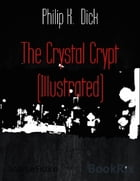 The Crystal Crypt (Illustrated) by Philip K. Dick