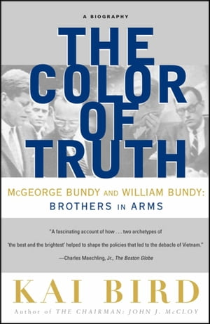 The Color of Truth McGeorge Bundy and William Bundy: Brothers in Arms
