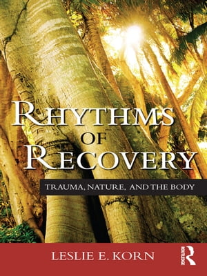 Rhythms of Recovery Trauma,  Nature,  and the Body
