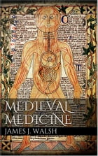 Medieval Medicine by James J. Walsh