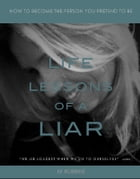 Life Lessons of a Liar: How To Become The Person You Pretend To Be by KK Robbins
