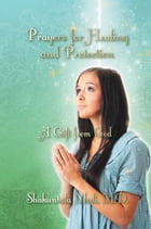 Prayers for Healing and Protection by Shakuntala Modi, M.D.