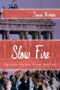 Slow Fire: Jewish Notes from Berlin