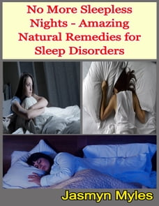No More Sleepless Nights - Amazing Natural Remedies for Sleep Disorders