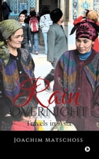 Rain Overnight: Travels in Asia by Joachim Matschoss