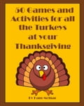 50 Games and Activities for All the Turkeys at your Thanksgiving thumbnail