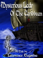 The Mysterious Lady of the Caribbean by Lawrence Dagstine