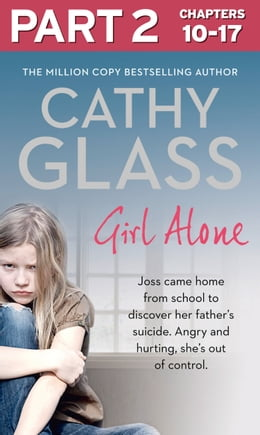 Book Girl Alone: Part 2 of 3: Joss came home from school to discover her father's suicide. Angry and… by Cathy Glass
