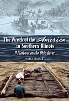 """The Wreck of the """"America"""" in Southern Illinois: A Flatboat on the Ohio River"""