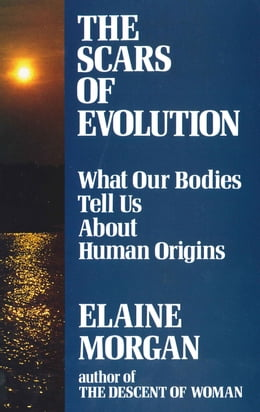 Book The Scars of Evolution: What Our Bodies Tell Us About Human Origins: What Our Bodies Tell Us About… by Elaine Morgan