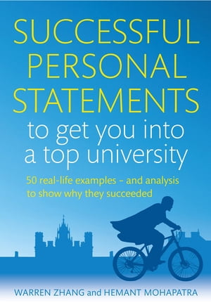 Successful Personal Statements to Get You into a Top University 50 Real-life Examples and Analysis to Show Why They Succeeded