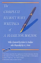 The Complete Elliott Wave Writings of A. Hamilton Bolton by Arthur Hamilton Bolton