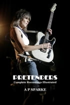 Pretenders: Complete Recordings Illustrated: Essential Discographies, #7 by AP SPARKE