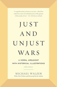 Just and Unjust Wars: A Moral Argument with Historical Illustrations