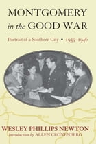 Montgomery in the Good War: Portrait of a Southern City, 1939-1946 by Wesley Phillips Newton