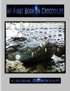 My First Book on Crocodiles by Virinia Downham