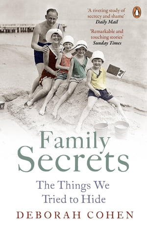 Family Secrets Living with Shame from the Victorians to the Present Day