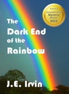 The Dark End of the Rainbow by J.E. Irvin