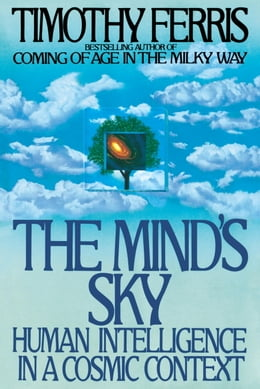 Book The Mind's Sky: Human Intelligence in a Cosmic Context by Timothy Ferris